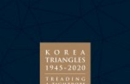 KOREA TRIANGLES, 1945-2020 </br><em>TREADING A TIGHTROPE</em>