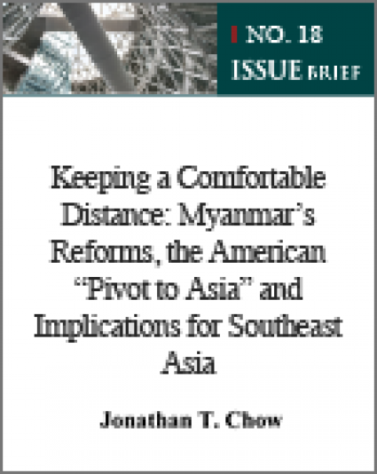 "[Issue Brief No. 18] Keeping a Comfortable Distance: Myanmar's Reforms, the American ""Pivot to Asia"" and Implications for Southeast Asia"