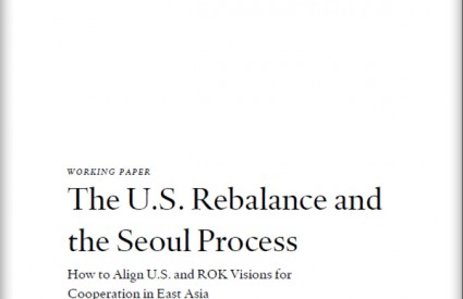 The U.S. Rebalance and the Seoul Process: How to Align U.S. and ROK Visions for Cooperation in East Asia